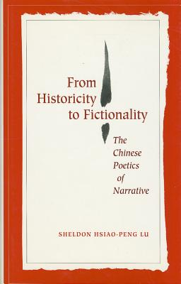 Image for From Historicity to Fictionality: The Chinese Poetics of Narrative (Cultural Sitings)