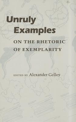 Image for Unruly Examples: On the Rhetoric of Exemplarity