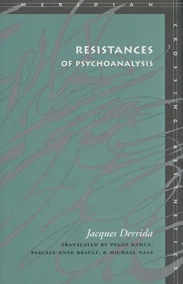 Image for Resistances of Psychoanalysis (Meridian: Crossing Aesthetics)