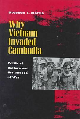 Image for Why Vietnam Invaded Cambodia: Political Culture and the Causes of War