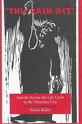 Image for �This Rash Act�: Suicide Across the Life Cycle in the Victorian City