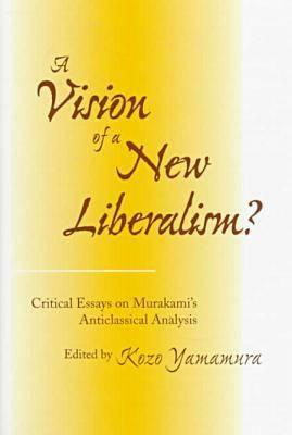 Image for A Vision of a New Liberalism: Critical Essays on Murakami's Anticlassical Analysis