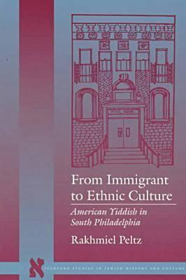 Image for From Immigrant to Ethnic Culture: American Yiddish in South Philadelphia (Stanford Studies in Jewish History & Culture (Paperback))