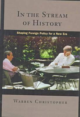 In the Stream of History: Shaping Foreign Policy for a New Era, Christopher, Warren