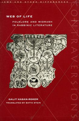 Web of Life: Folklore and Midrash in Rabbinic Literature (Contraversions: Jews and Other Differences), Hasan-Rokem, Galit