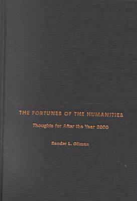 The Fortunes of the Humanities: Thoughts for After the Year 2000, Sander Gilman
