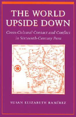 Image for The World Upside Down: Cross-Cultural Contact and Conflict in Sixteenth-Century Peru
