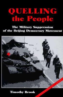 Image for Quelling the People: The Military Suppression of the Beijing Democracy Movement
