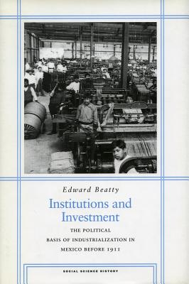 Image for Institutions and Investment: The Political Basis of Industrialization in Mexico Before 1911
