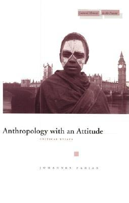 Anthropology With an Attitude: Critical Essays, Fabian, Johannes