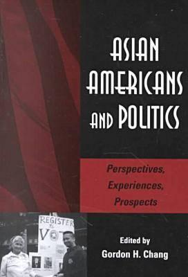 Image for Asian Americans and Politics: Perspectives, Experiences, Prospects (Stanford Woodrow Wilson Center Press)