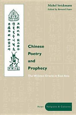 Image for Chinese Poetry and Prophecy: The Written Oracle in East Asia (Asian Religions and Cultures)