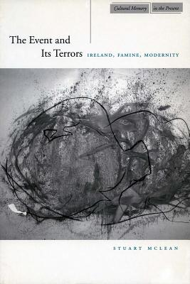 Image for The Event and Its Terrors: Ireland, Famine, Modernity (Cultural Memory in the Present)