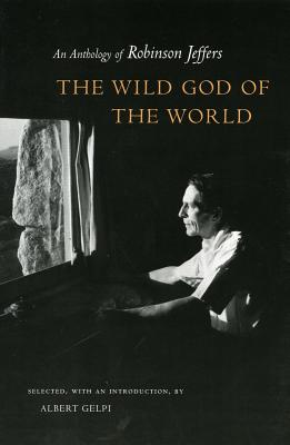 The Wild God of the World: An Anthology of Robinson Jeffers, Jeffers, Robinson