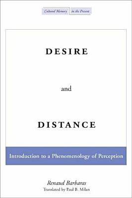 Image for Desire and Distance: Introduction to a Phenomenology of Perception (Cultural Memory in the Present)