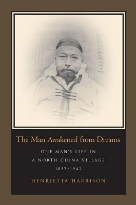 Image for The Man Awakened from Dreams: One Man's Life in a North China Village, 1857-1942