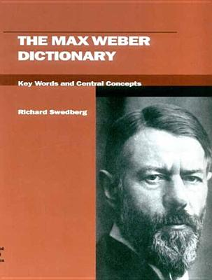 The Max Weber Dictionary: Key Words and Central Concepts (Stanford Social Sciences), Swedberg, Richard