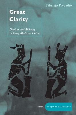 Image for Great Clarity: Daoism and Alchemy in Early Medieval China (Asian Religions and Cultures)