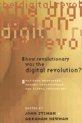Image for How Revolutionary Was the Digital Revolution?: National Responses, Market Transitions, And Global Technology (Innovation and Technology in the World Economy) (A BRIE/ETLA Project)
