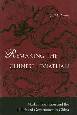 Image for Remaking the Chinese Leviathan: Market Transition and the Politics of Governance in China