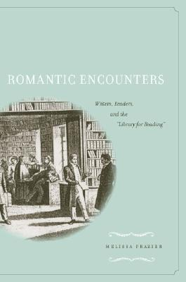 Image for Romantic Encounters: Writers, Readers, and the <I>Library for Reading<I>