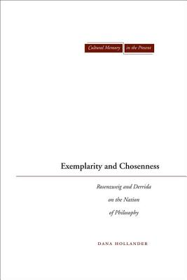 Exemplarity and Chosenness: Rosenzweig and Derrida on the Nation of Philosophy (Cultural Memory in the Present), Hollander, Dana