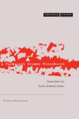 Image for A Turbulent Decade Remembered: Scenes from the Latin American Sixties (Cultural Memory in the Present)