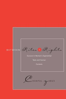 BETWEEN RITES AND RIGHTS EXCISION IN WOMEN'S EXPERIMENTAL TEXTS AND HUMAN CONTEXTS, ZABUS, CHANTAL