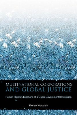 Image for Multinational Corporations and Global Justice: Human Rights Obligations of a Quasi-Governmental Institution
