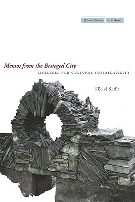 Image for Memos from the Besieged City: Lifelines for Cultural Sustainability (Cultural Memory in the Present)