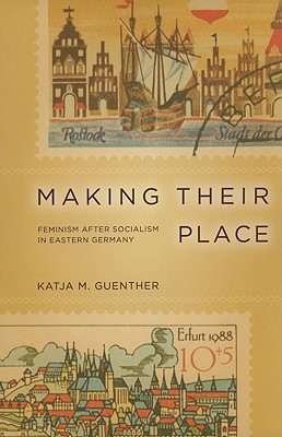 Image for Making Their Place: Feminism after Socialism in Eastern Germany