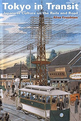 Image for Tokyo in Transit: Japanese Culture on the Rails and Road