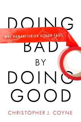 Image for Doing Bad by Doing Good: Why Humanitarian Action Fails