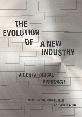 Image for The Evolution of a New Industry: A Genealogical Approach (Innovation and Technology in the World Economy)