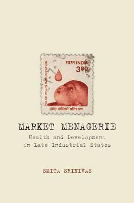 Image for Market Menagerie: Health and Development in Late Industrial States