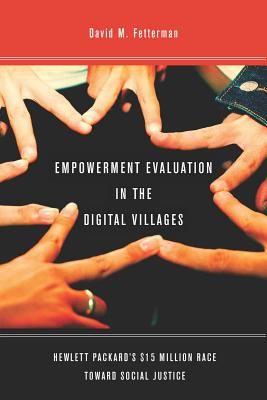 Image for Empowerment Evaluation in the Digital Villages: Hewlett-Packard's $15 Million Race Toward Social Justice