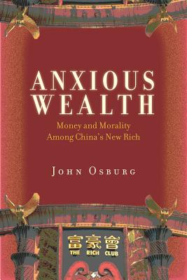 Image for Anxious Wealth: Money and Morality Among China's New Rich