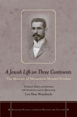 Image for A Jewish Life on Three Continents: The Memoir of Menachem Mendel Frieden (Stanford Studies in Jewish History and Culture)