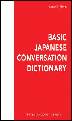 Basic Japanese Conversation Dictionary (Tuttle Language Library), Martin, Samuel E.