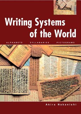 Writing Systems of the World: Alphabets, Syllabaries, Pictograms, Nakanishi, Akira