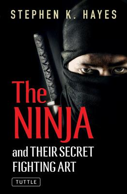 NINJA AND THEIR SECRET FIGHTING ART, STEPHEN K. HAYES