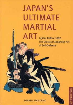 Image for Japan's Ultimate Martial Art: Jujitsu Before 1882 the Classical Japanese Art of Self-Defense