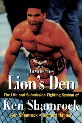 Inside the Lion's Den, the Life and Submission Fighting System of Ken Shamrock, Shamrock, Ken;Hanner, Richard;Romias, Calixtro