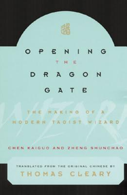 Image for Opening the Dragon Gate The Making of a Modern Taoist Wizard