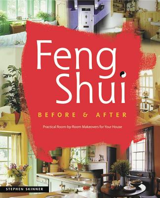 Feng Shui  Before and After: Practical Room-by-Room Makeovers for Your House, Skinner, Stephen