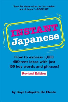 Instant Japanese: How to Express 1,000 Different Ideas with Just 100 Key Words and Phrases! (Japanese Phrasebook) (Instant Phrasebook Series), De Mente, Boye Lafayette; de Groot, Henk; Tsuji, Yasuko