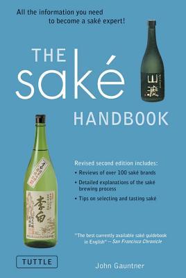 The Sake Handbook: All the information you need to become a Sake Expert!, Gauntner, John