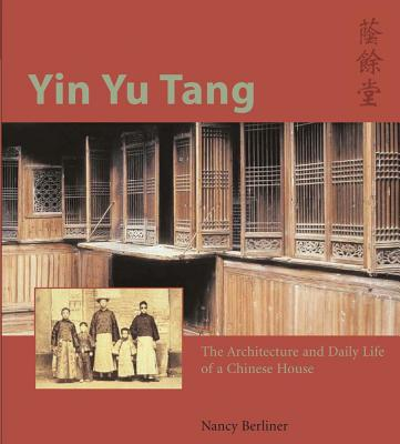 Image for Yin Yu Tang: The Architecture and Daily Life of a Chinese House