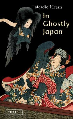 In Ghostly Japan: Spooky Stories with the Folklore, Superstitions and Traditions of Old Japan (Tuttle Classics), Hearn, Lafcadio