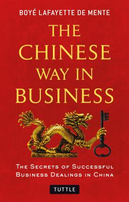 Image for The Chinese Way in Business: Secrets of Successful Business Dealings in China